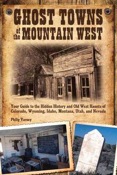 Ghost Towns of the Mountain West: Your Guide to the Hidden History and Old West Haunts of Colorado Wyoming Idah...