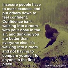 Confidence is walking into a room and not having to compare yourself to anyone in the first place.