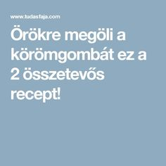 Örökre megöli a körömgombát ez a 2 összetevős recept! Health And Wellbeing, Remedies, Healthy, Life, Relax, Amazon, Women, Amazons, Riding Habit
