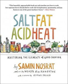 Salt, Fat, Acid, Heat: Mastering the Elements of Good Cooking by Samin Nosrat and art by Wendy MacNaughton; with a foreword by Michael Pollan Joy Of Cooking, Fun Cooking, Cooking Classes, Cooking Tips, Cooking Games, Cooking School, Cooking Movies, Cooking Recipes, Cooking Pork