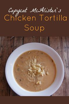 Copycat McAlisters Chicken Tortilla Soup #recipes This is a freezer friendly recipe!