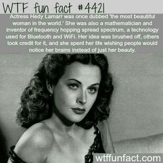 Actress Hedy Lamarr was once dubbed, the most beautiful woman in the world. She was also a mathematician and inventor of frequency hopping spread spectrum, a technology used for Bluetooth and WIFI.