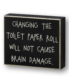 Look at this Black 'Toilet Paper Roll' Box Sign by Collins Bathroom Box, Bathroom Humor, Bathroom Signs, Bathroom Ideas, Bathroom Crafts, Black Toilet Paper, Toilet Paper Roll, Give It To Me, Just For You
