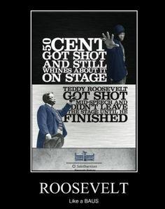 Man 50 cent sucks- Roosevelt was a BOSS