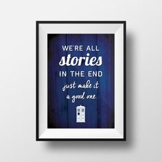 """Doctor Who Quote Print """"We're all stories in the end."""""""