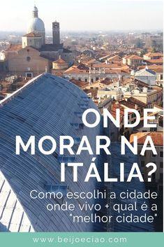 """Onde morar na Itália? Como escolhi a cidade onde moro no país. Dicas para escolher sua cidade + qual é a """"melhor cidade"""" #cidadaniaitaliana #morarfora #morarnaitália #itália Kiss, Travel Tips, City, Viajes"""