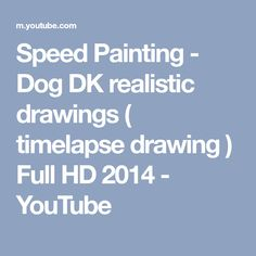 Speed Painting - Dog DK realistic drawings ( timelapse drawing ) Full HD 2014 - YouTube