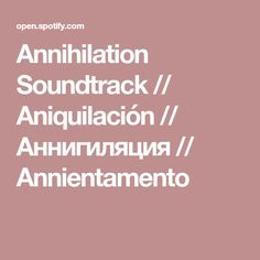 Annihilation Soundtrack // Aniquilaci�n // ??????????? // Annientamento