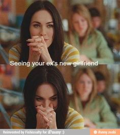 Seeing your ex's new girlfriend, LOL. Horrible but funny