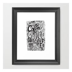 Coffee Coffee Coffee! Framed Art Print ($37) ❤ liked on Polyvore featuring home, home decor, wall art, framed art prints, graphic wall art, black wall art, quote wall art and black framed wall art