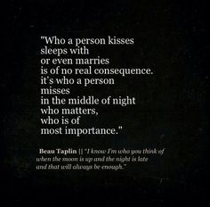 Beau Taplin//I know I'm who you think of when the moon is up and the night is late and that will always be enough.