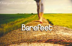 Love being barefoot. :)