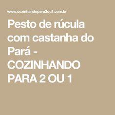 Pesto de rúcula com castanha do Pará - COZINHANDO PARA 2 OU 1