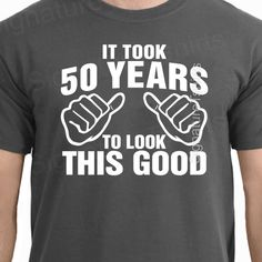 It Took 50 Years To Look This Good T-Shirt - 50th Birthday Funny Gift Idea Fathers Day New Baby Announcement Gift Shower Gift for Dad TShirt on Etsy, $12.95