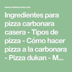 Ingredientes para pizza carbonara casera - Tipos de pizza - Cómo hacer pizza a la carbonara - Pizza dukan - Masa de pizza casera - Pizza calzone - Pan pizza