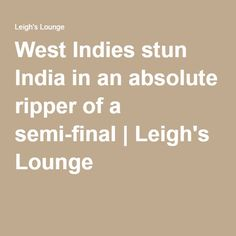West Indies stun India in an absolute ripper of a semi-final Semi Final, West Indies, Cricket, Finals, Lounge, India, Airport Lounge, Lounge Music, Cricket Sport