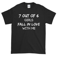7 out of 6 girls fall in love with me - Short sleeve t-shirt