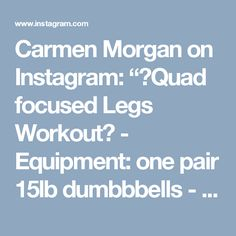 "Carmen Morgan on Instagram: ""💥Quad focused Legs Workout💥 - Equipment: one pair 15lb dumbbbells - 10 Reps of EVERY exercise, 3-5 Sets - - 1. Forward Lunge (left…"" • Instagram"