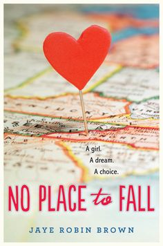 NO PLACE TO FALL by Jaye Robin Brown About a young girl's dreams of escaping a small town and dysfunctional family to pursue her love of song. On sale: December 9th