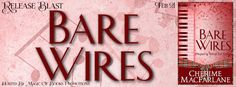 Happy Release Blitz  BARE WIRES by Cherime MacFarlane  BARE WIRES  The MacGrough Clan Series prequel to Wired for Sound (coming soon)  by Cherime MacFarlane  Genre: Romance  Lori Ann Reasor is about to get her big break a gallery owner in Brighton likes her work. To celebrate she treats herself to tea in a posh establishment. What she discovers there puts her off men. She will stick with painting.  Hamish is trying to hold Bushmaster together long enough to get them signed to a contract…