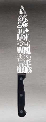 Words are sharper than blades...Interesting.