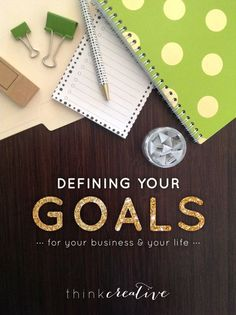 Defining Your Goals: For Your Business & Your Life  |  It's about defining specific, measurable goals that will motivate you to achieve them.  |  Think Creative