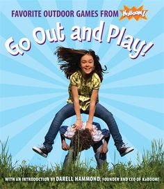 Go Out and Play Favorite Outdoor Games from Kaboom (over 70 outdoor games for kids!)