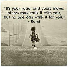 No one can walk your road for you