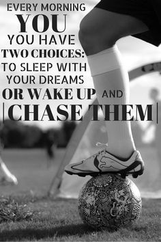 I better start chasing my dreams, usually I just go back to bed