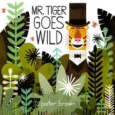 Mr. Tiger Goes Wild | 27 Books Parents Should Read To Their Kids Before They Grow Up