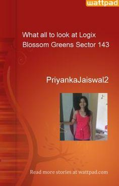 What all to look at Logix Blossom Greens Sector 143 - PriyankaJaiswal2
