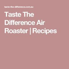 Taste The Difference Air Roaster   Recipes