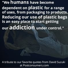 Favorite David Suzuki Quotes: Stop Plastic Bag Use - Postconsumers Earth Day Quotes, Use Of Plastic, Plastic Bags, David Suzuki, Bag Quotes, Favorite Quotes, Environment, Inspirational Quotes, Range