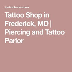 Tattoo Shop in Frederick, MD | Piercing and Tattoo Parlor - ask for Damienne Kambis