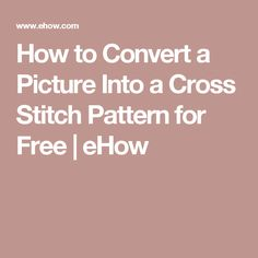 How to Convert a Picture Into a Cross Stitch Pattern for Free | eHow