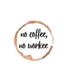 No Coffee No Workee Printable Wall Art Coffee Ring Stain Coffee Is Life, I Love Coffee, Coffee Time, Coffee Shop, No Coffee, Coffee Words, Coffee Corner, Coffee Lovers, Coffee Maker