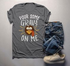 Mens Funny Thanksgiving T Shirt Pour Gravy On Me Turkey Graphic Tee Cute Shirts - Holiday Shirts - Ideas of Holiday Shirts - Diy Shirt, My T Shirt, Diy Tank, Vinyl Shirts, Funny Shirts, Funny Thanksgiving Shirts, Thanksgiving Turkey, Thanksgiving Fashion, Shirt Bluse