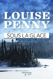 Sous la glace : Armand Gamache enquête - Louise Penny