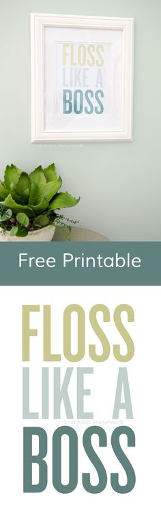 Floss Like a Boss || Free Printable || Perfect for the bathroom! Great way to remind kids to floss.