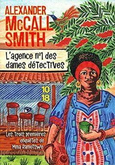 L' agence n° 1 des dames détectives. Alexander McCall Smith ; traduit de l'anglais par Élisabeth Kern