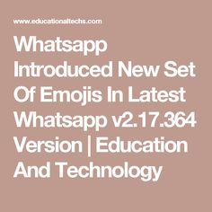 Whatsapp Introduced New Set Of Emojis In Latest Whatsapp v2.17.364 Version | Education And Technology