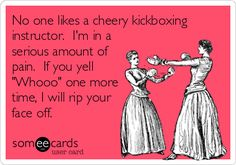 No one likes a cheery kickboxing instructor - for the Turbo Queen :)