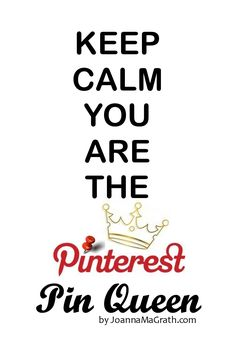 Keep Calm You Are The Pinterest Pin Queen by Pinterest Pin Queen ♚