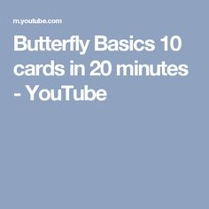 Butterfly Basics 10 cards in 20 minutes - YouTube