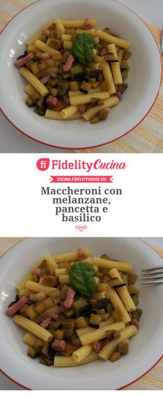 Maccheroni con melanzane, pancetta e basilico
