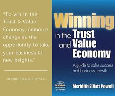 """""""To win in the Trust & Value Economy, embrace change as the opportunity to take your business to new heights."""" ~ Meridith Elliott Powell, author of Winning in the Trust and Value Economy"""