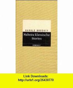 Nahezu klassische Stories. (9783498090364) Harold Brodkey , ISBN-10: 3498090364  , ISBN-13: 978-3498090364 ,  , tutorials , pdf , ebook , torrent , downloads , rapidshare , filesonic , hotfile , megaupload , fileserve