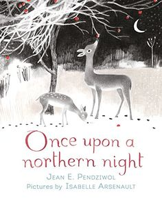 Once Upon a Northern Night von Jean E. Pendziwol https://www.amazon.de/dp/140636245X/ref=cm_sw_r_pi_dp_dupFxbNR8HQTX