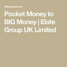 Pocket Money to BIG Money | Elate Group UK Limited