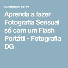 Aprenda a fazer Fotografia Sensual só com um Flash Portátil - Fotografia DG
